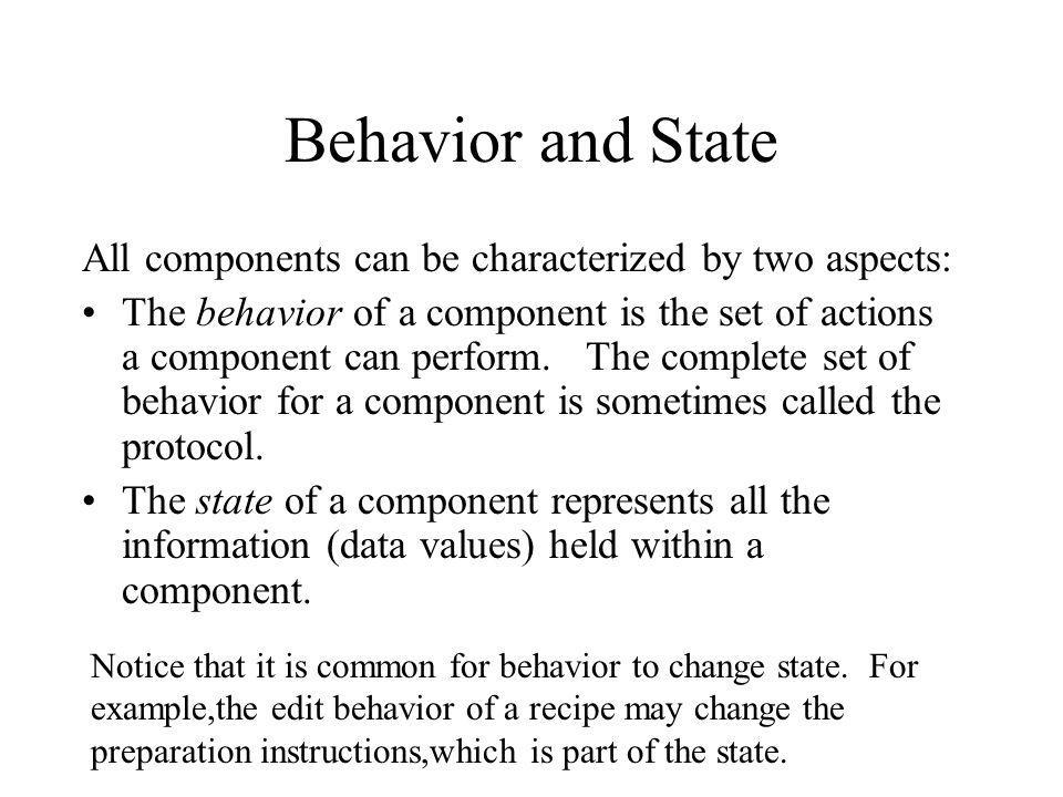 Behavior and State All components can be characterized by two aspects: