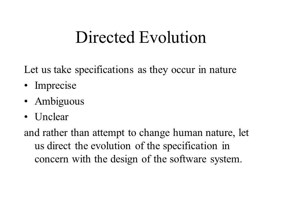 Directed Evolution Let us take specifications as they occur in nature