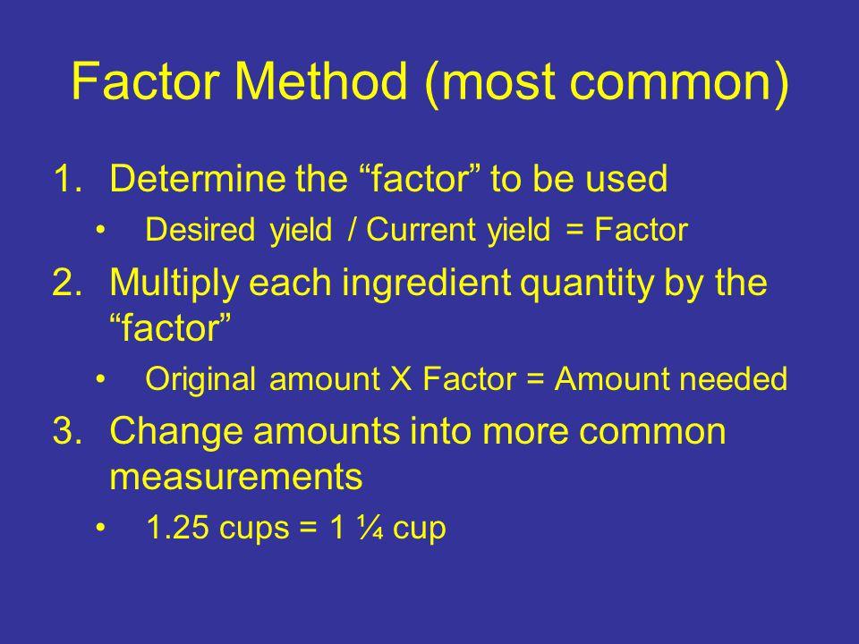 Factor Method (most common)