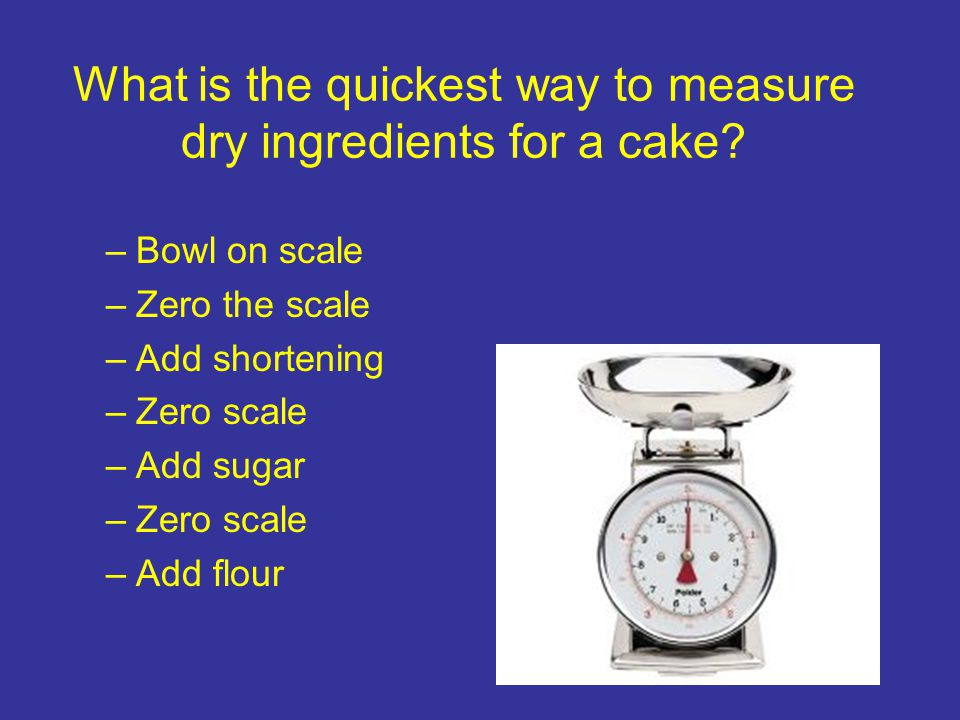 What is the quickest way to measure dry ingredients for a cake