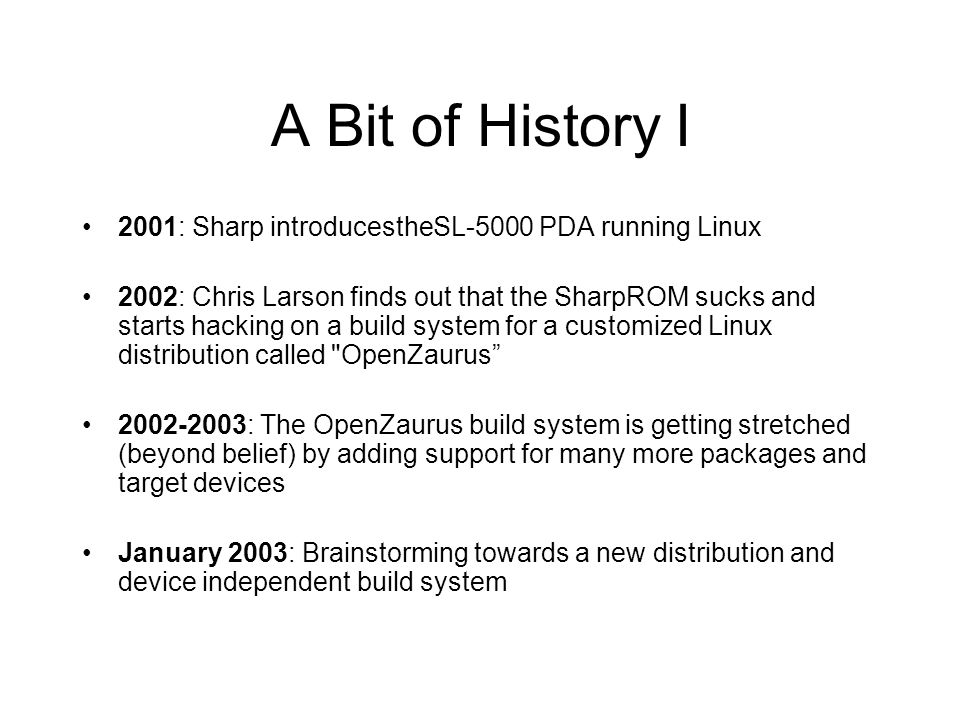 A Bit of History I 2001: Sharp introducestheSL-5000 PDA running Linux