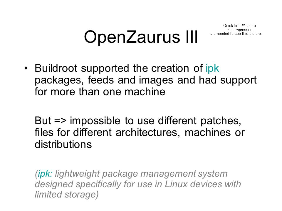 OpenZaurus III Buildroot supported the creation of ipk packages, feeds and images and had support for more than one machine.