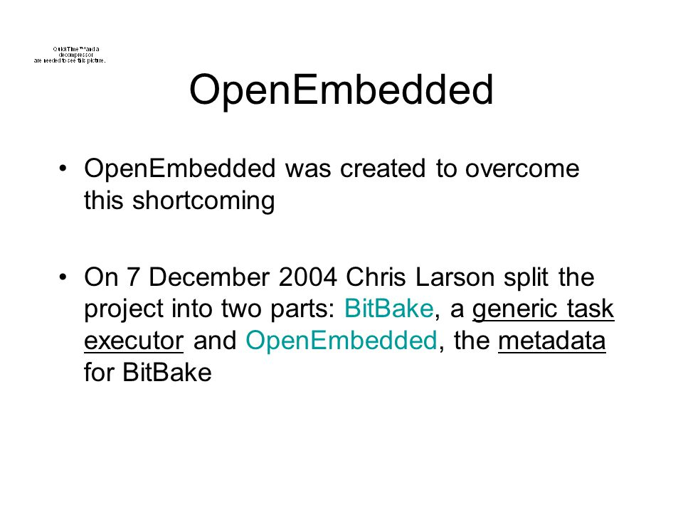 OpenEmbedded OpenEmbedded was created to overcome this shortcoming