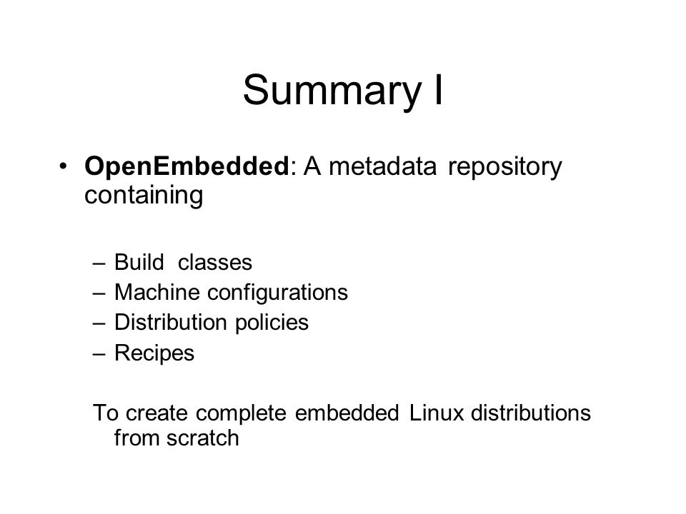 Summary I OpenEmbedded: A metadata repository containing Build classes