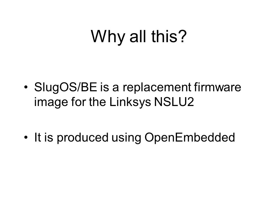 Why all this. SlugOS/BE is a replacement firmware image for the Linksys NSLU2.