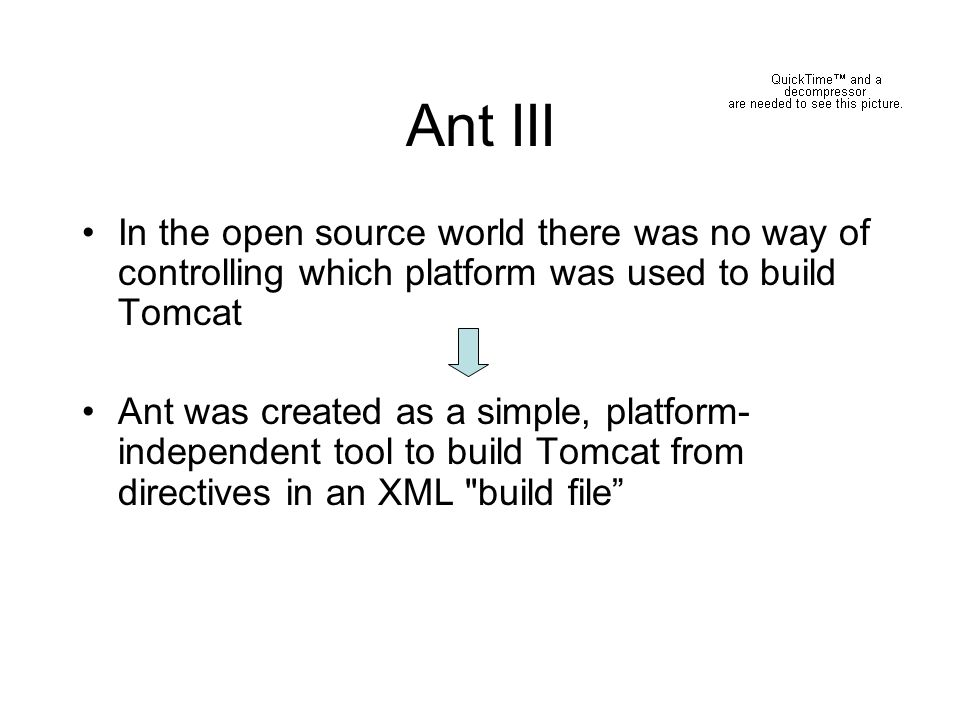 Ant III In the open source world there was no way of controlling which platform was used to build Tomcat.