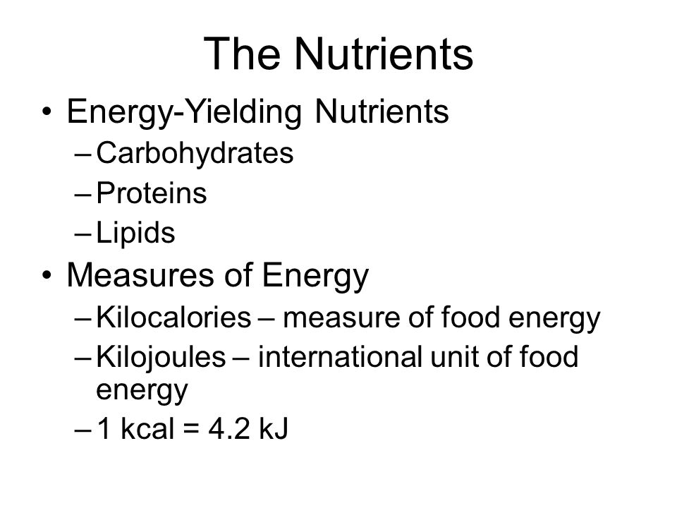 The Nutrients Energy-Yielding Nutrients Measures of Energy