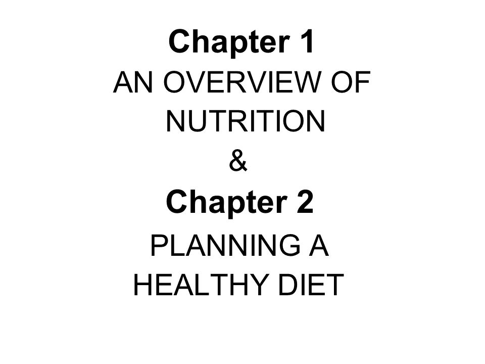 Chapter 1 AN OVERVIEW OF NUTRITION & Chapter 2 PLANNING A HEALTHY DIET