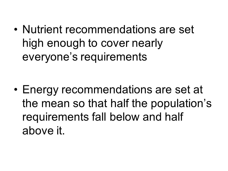Nutrient recommendations are set high enough to cover nearly everyone's requirements