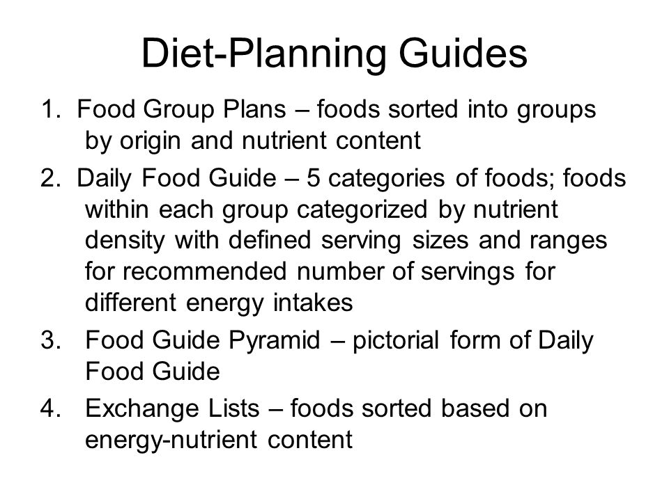 Diet-Planning Guides 1. Food Group Plans – foods sorted into groups by origin and nutrient content.