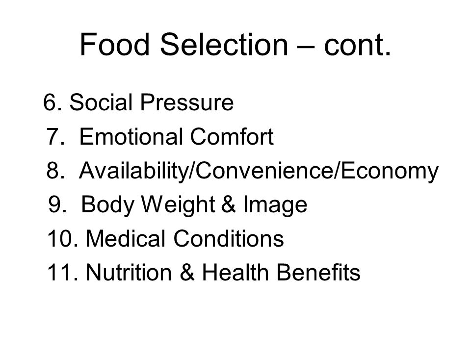Food Selection – cont. 6. Social Pressure 7. Emotional Comfort