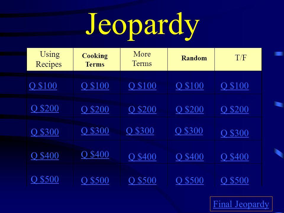 Jeopardy T/F Q $100 Q $100 Q $100 Q $100 Q $100 Q $200 Q $200 Q $200