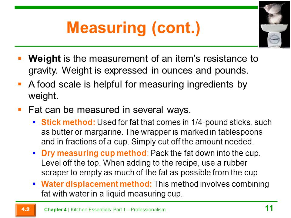 Measuring (cont.) Weight is the measurement of an item's resistance to gravity. Weight is expressed in ounces and pounds.