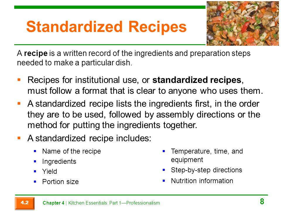 Standardized Recipes A recipe is a written record of the ingredients and preparation steps needed to make a particular dish.