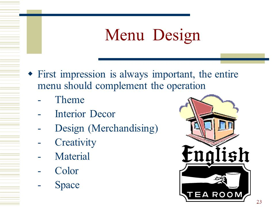 Menu Design First impression is always important, the entire menu should complement the operation.