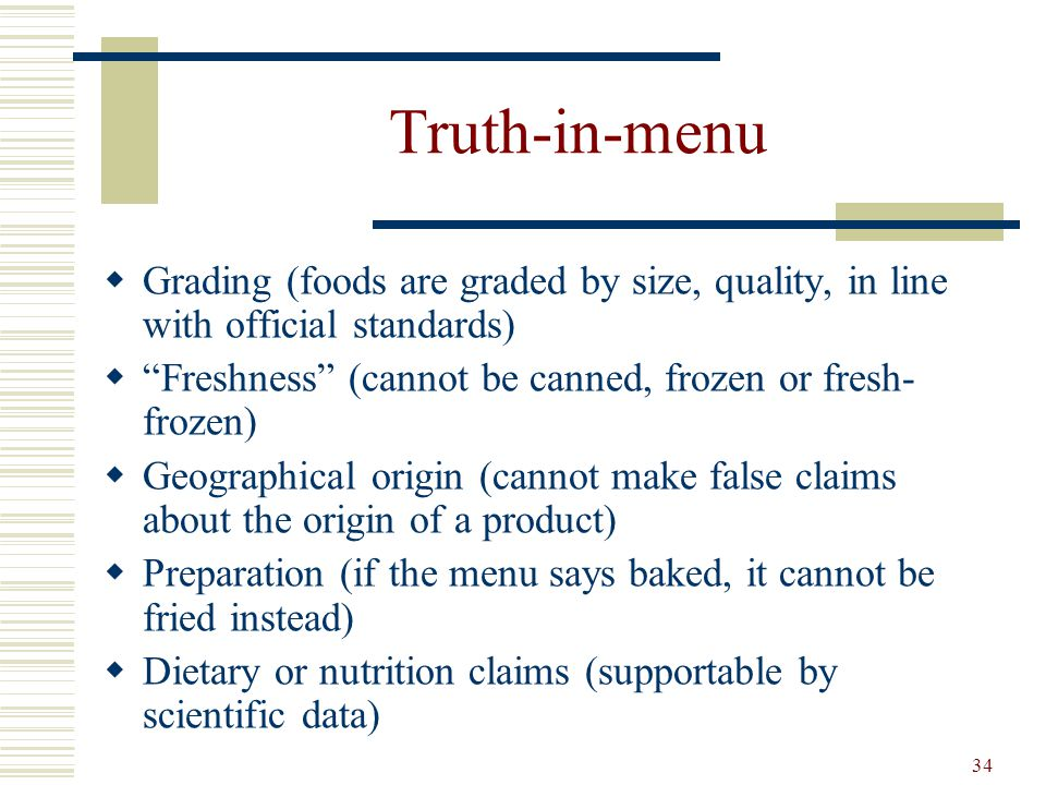 Truth-in-menu Grading (foods are graded by size, quality, in line with official standards) Freshness (cannot be canned, frozen or fresh-frozen)