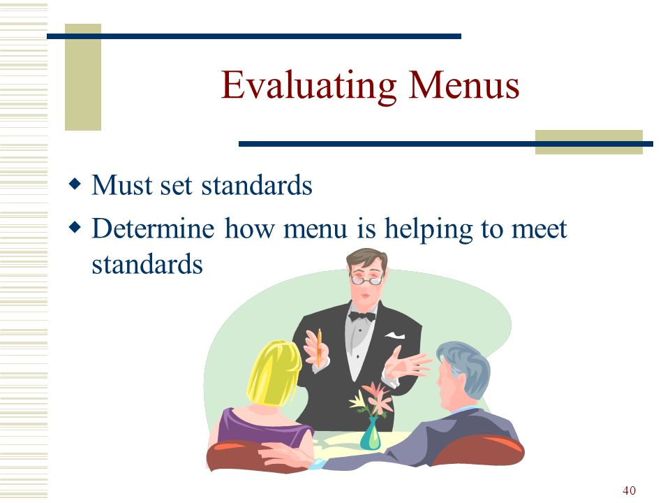Evaluating Menus Must set standards