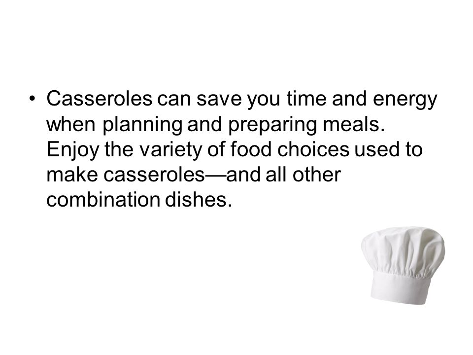 Casseroles can save you time and energy when planning and preparing meals.