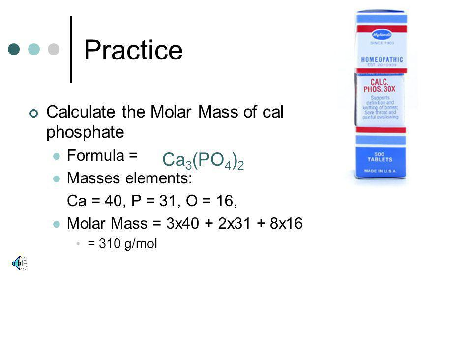 Practice Ca3(PO4)2 Calculate the Molar Mass of calcium phosphate