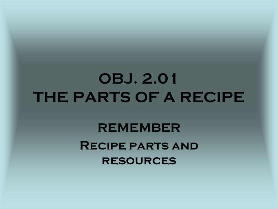 OBJ. 2.01 THE PARTS OF A RECIPE