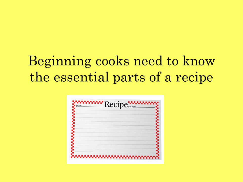 Beginning cooks need to know the essential parts of a recipe