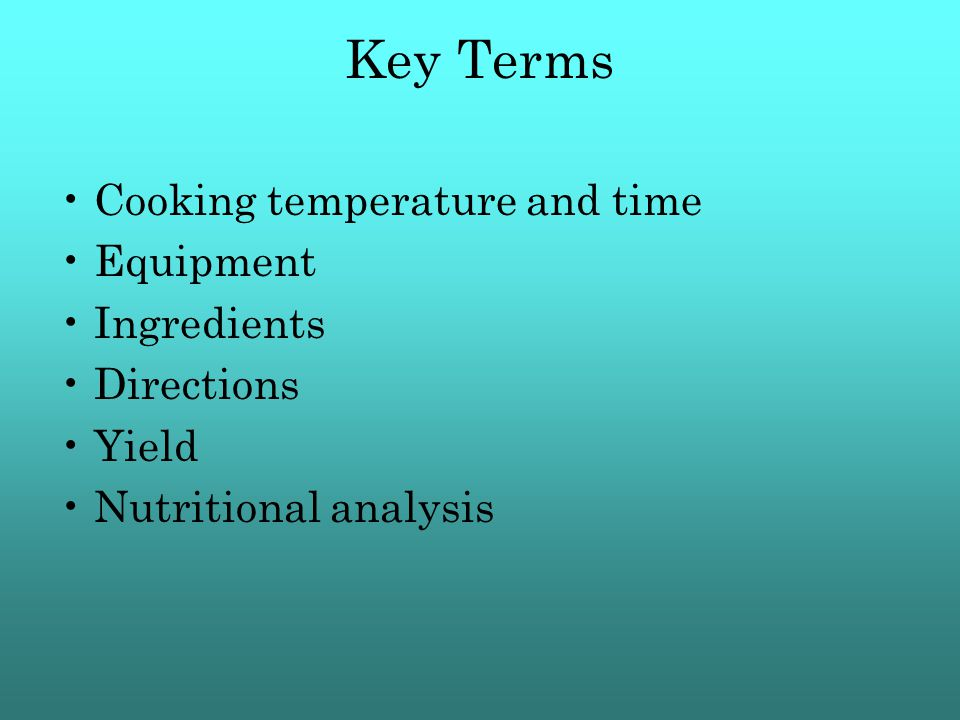 Key Terms Cooking temperature and time Equipment Ingredients