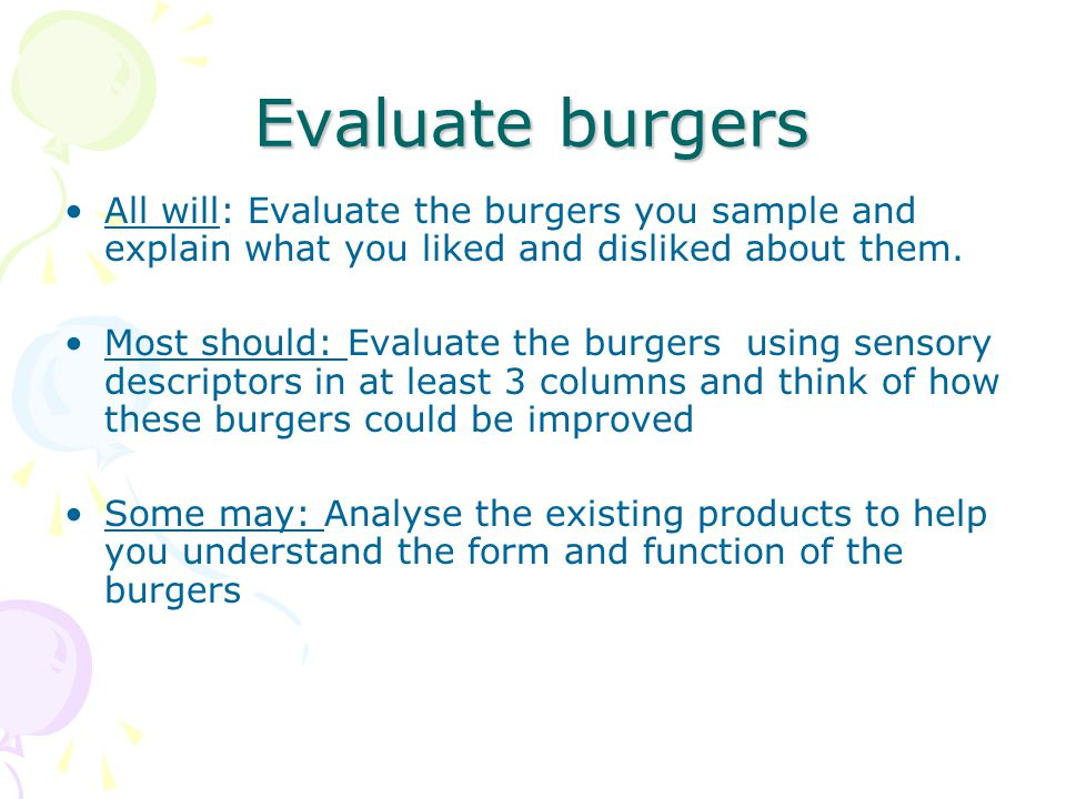 Evaluate burgers All will: Evaluate the burgers you sample and explain what you liked and disliked about them.