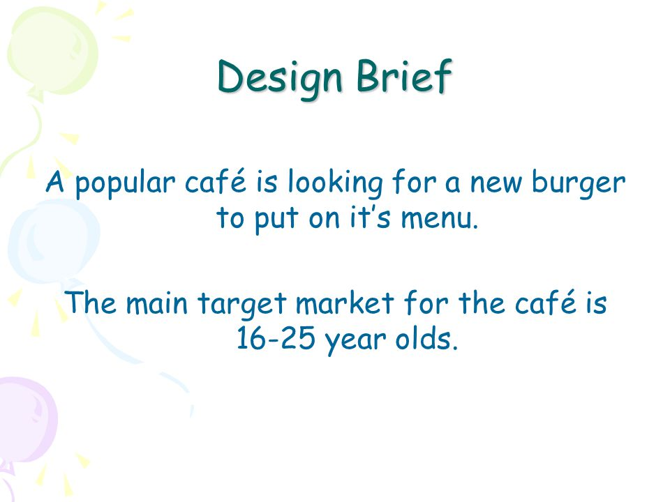 Design Brief A popular café is looking for a new burger to put on it's menu.