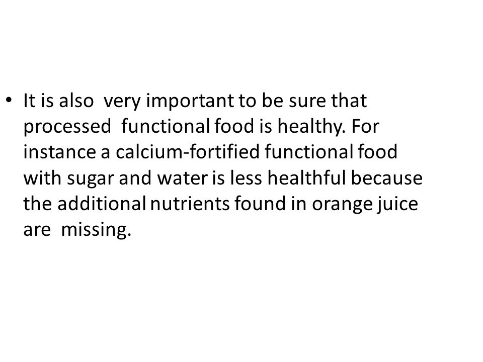 It is also very important to be sure that processed functional food is healthy.