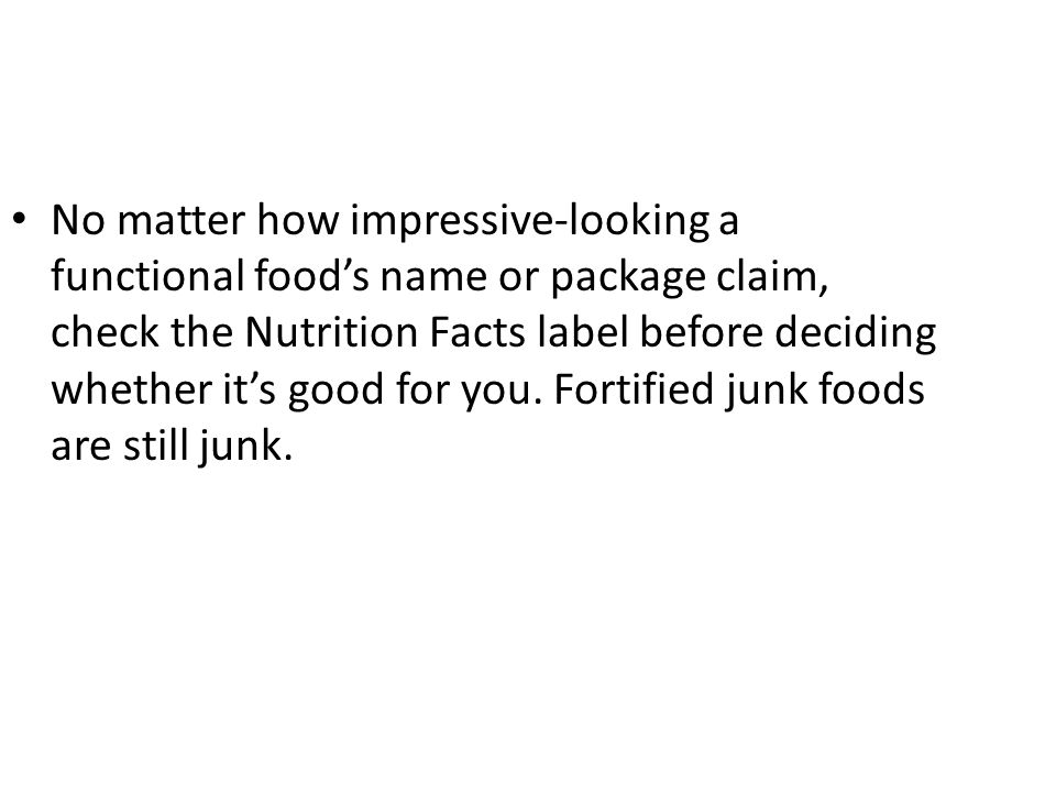 No matter how impressive-looking a functional food's name or package claim, check the Nutrition Facts label before deciding whether it's good for you.