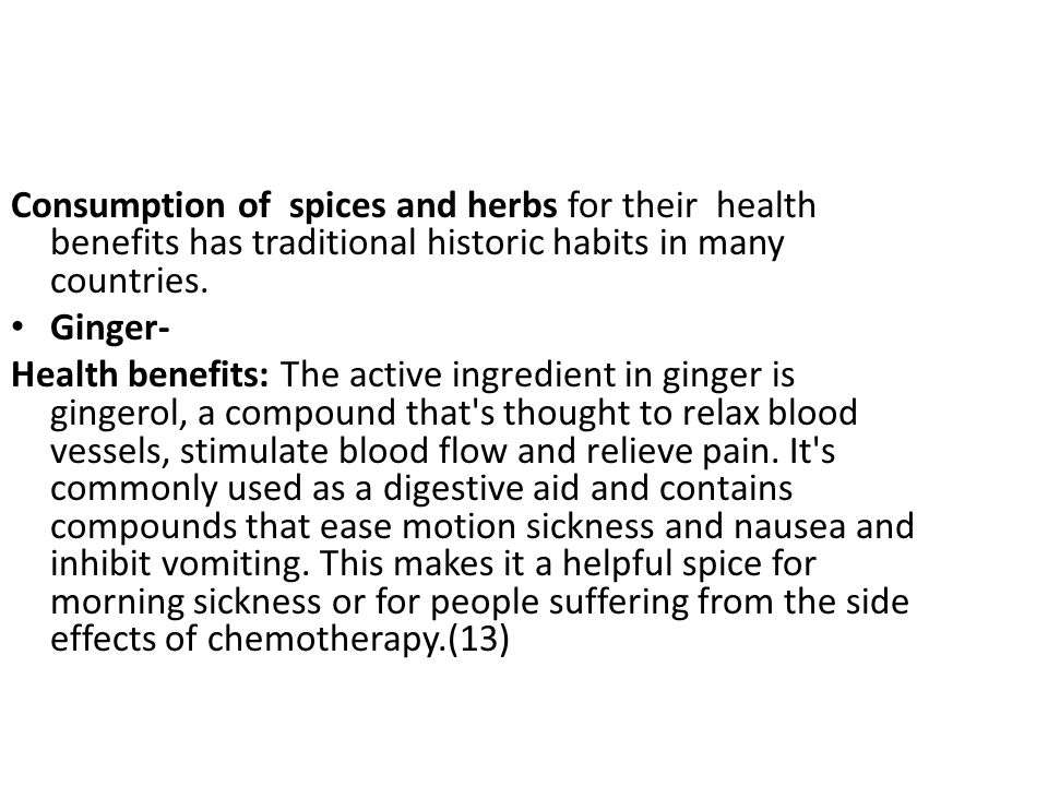 Consumption of spices and herbs for their health benefits has traditional historic habits in many countries.
