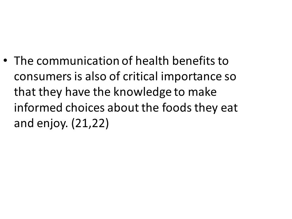 The communication of health benefits to consumers is also of critical importance so that they have the knowledge to make informed choices about the foods they eat and enjoy.