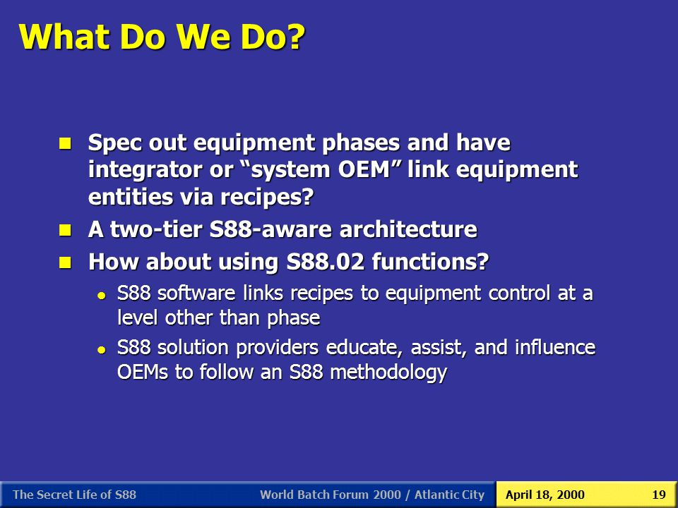 What Do We Do Spec out equipment phases and have integrator or system OEM link equipment entities via recipes