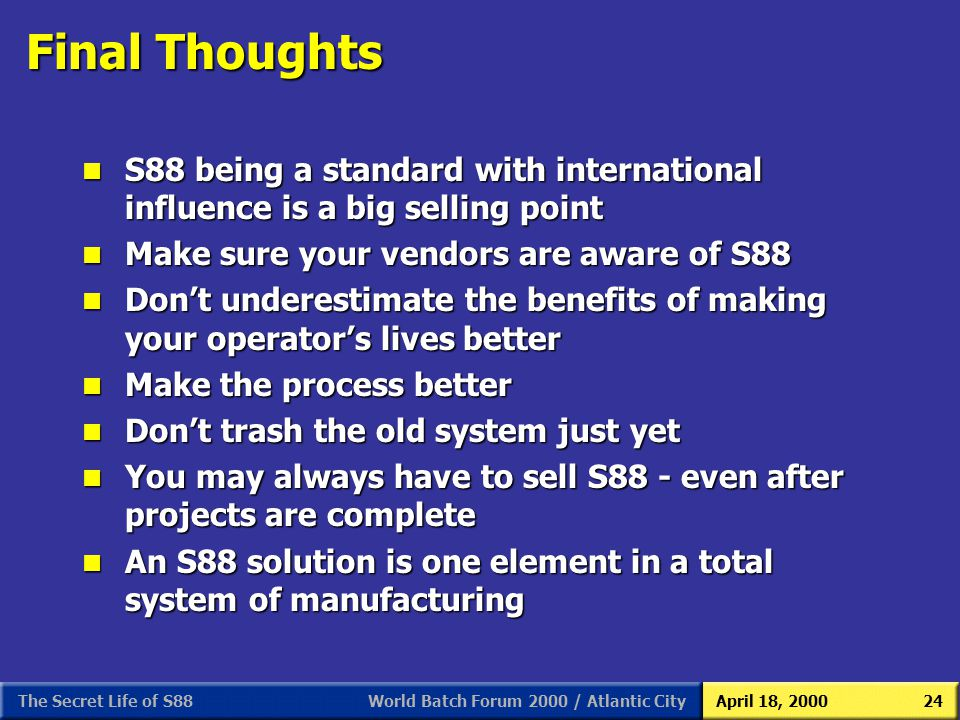 S88 As We (Users) See It 3/31/2017. Final Thoughts. S88 being a standard with international influence is a big selling point.