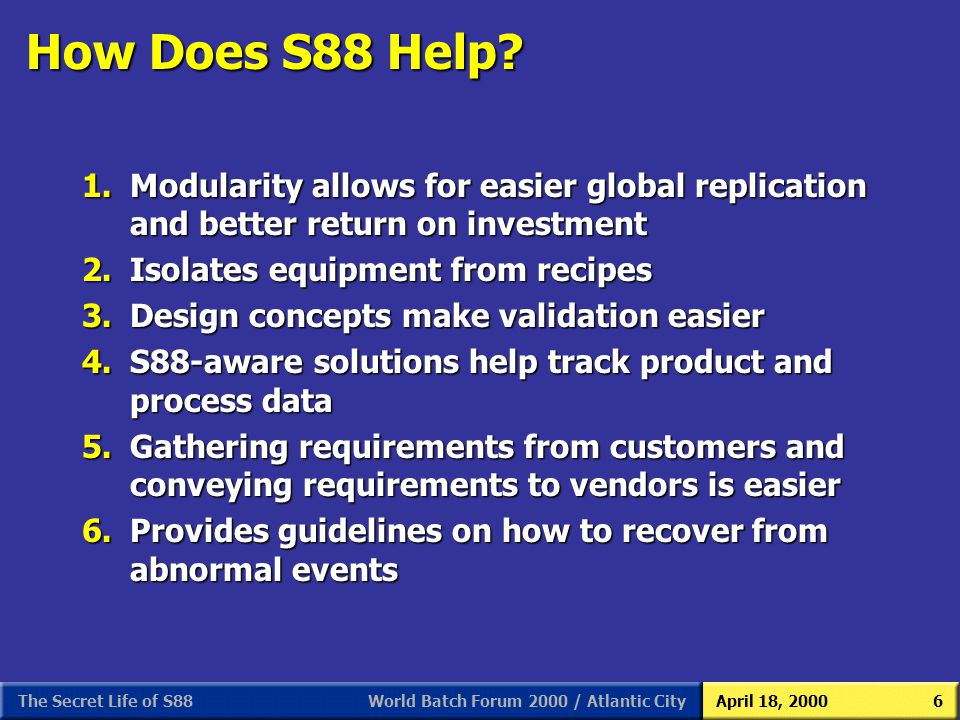 S88 As We (Users) See It 3/31/2017. How Does S88 Help 1. Modularity allows for easier global replication and better return on investment.