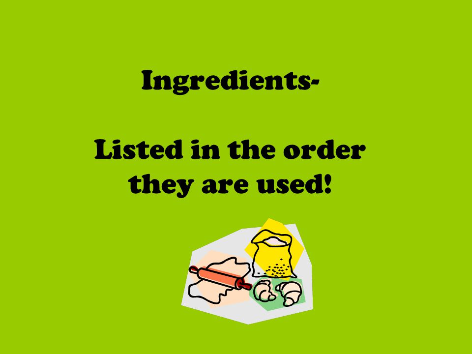 Ingredients- Listed in the order they are used!