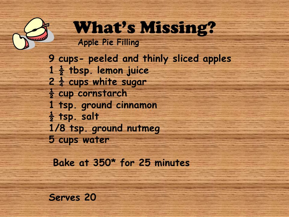 What's Missing 9 cups- peeled and thinly sliced apples