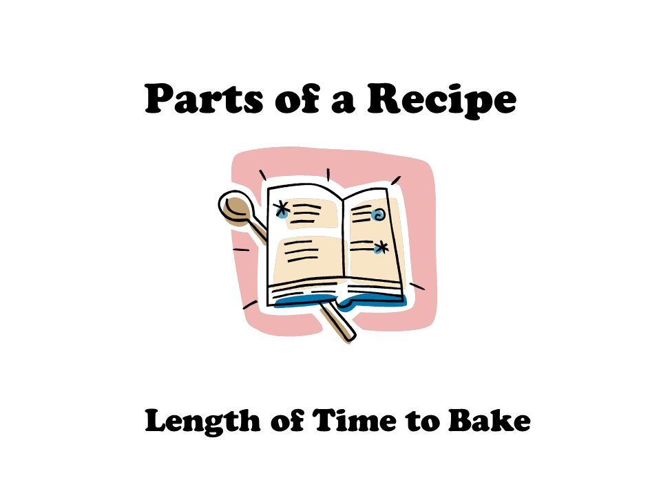 Parts of a Recipe Length of Time to Bake
