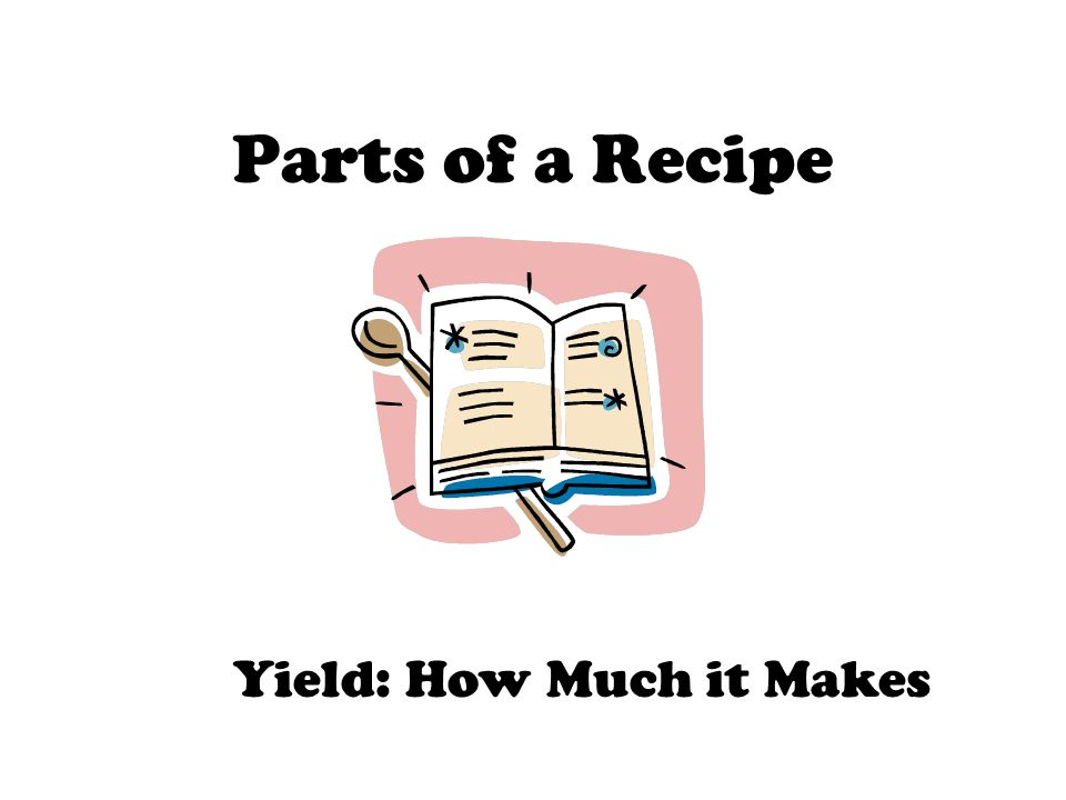 Parts of a Recipe Yield: How Much it Makes