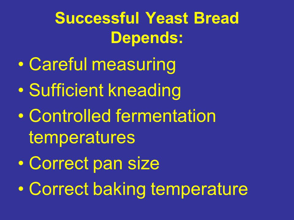 Successful Yeast Bread Depends:
