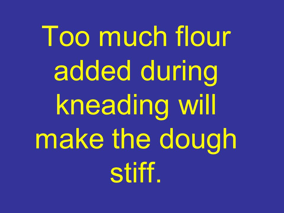 Too much flour added during kneading will make the dough stiff.