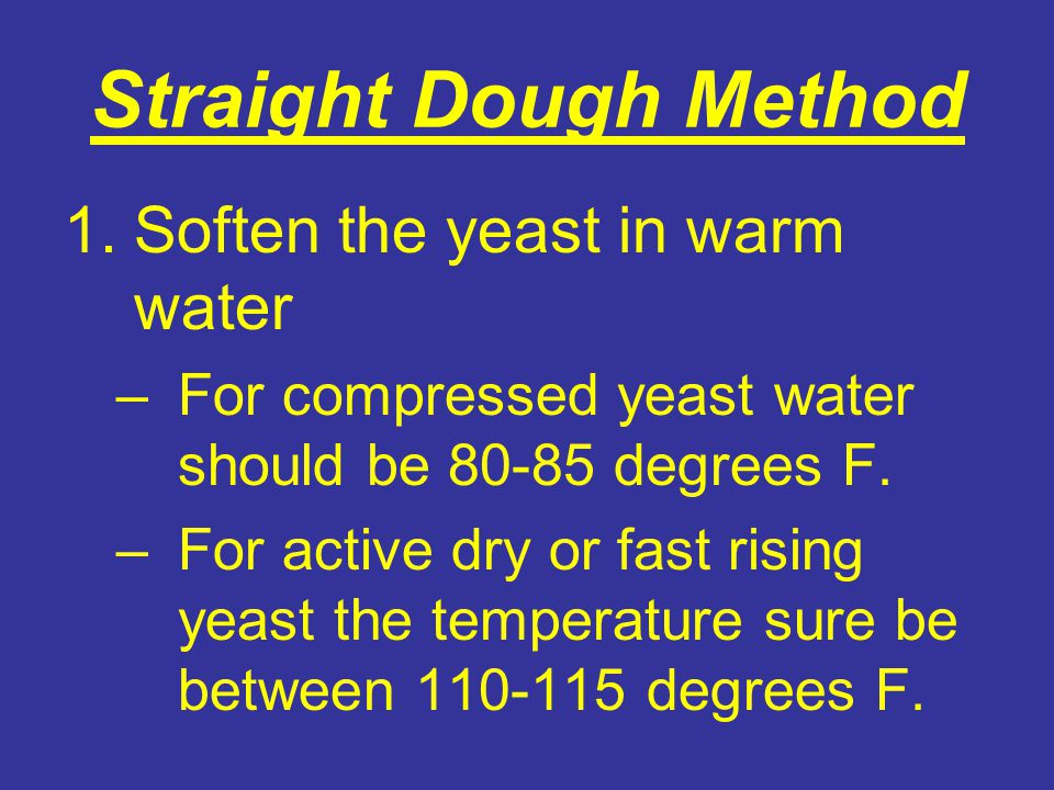 Straight Dough Method Soften the yeast in warm water