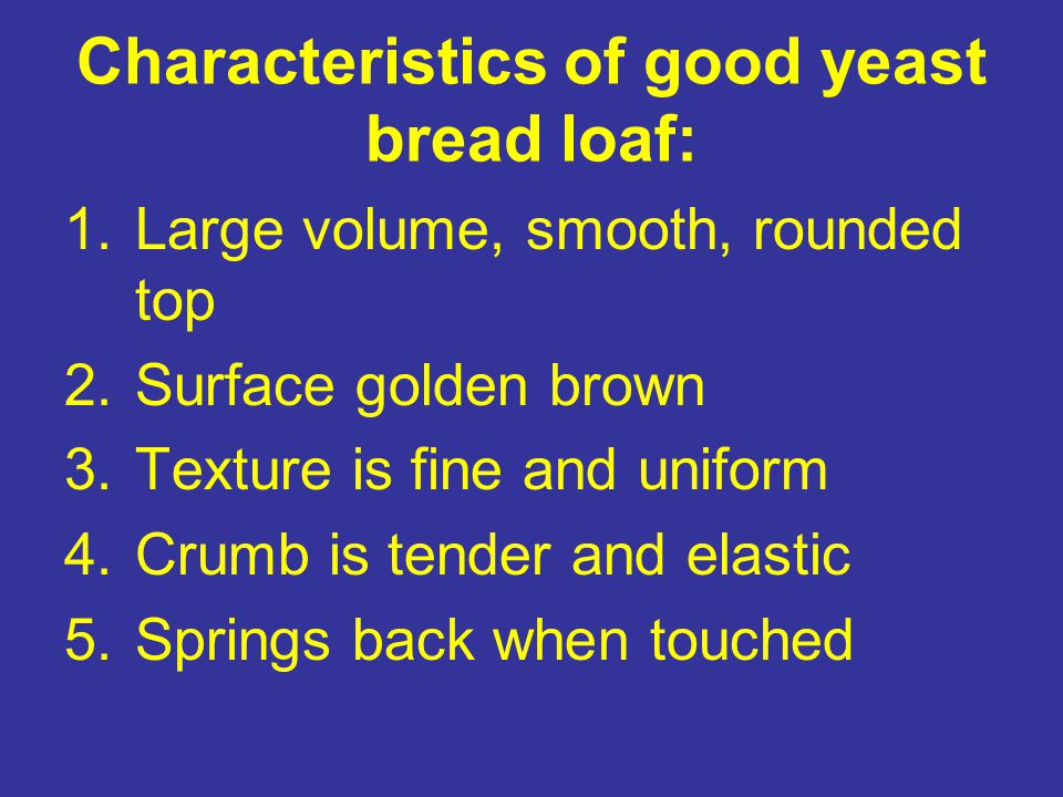 Characteristics of good yeast bread loaf: