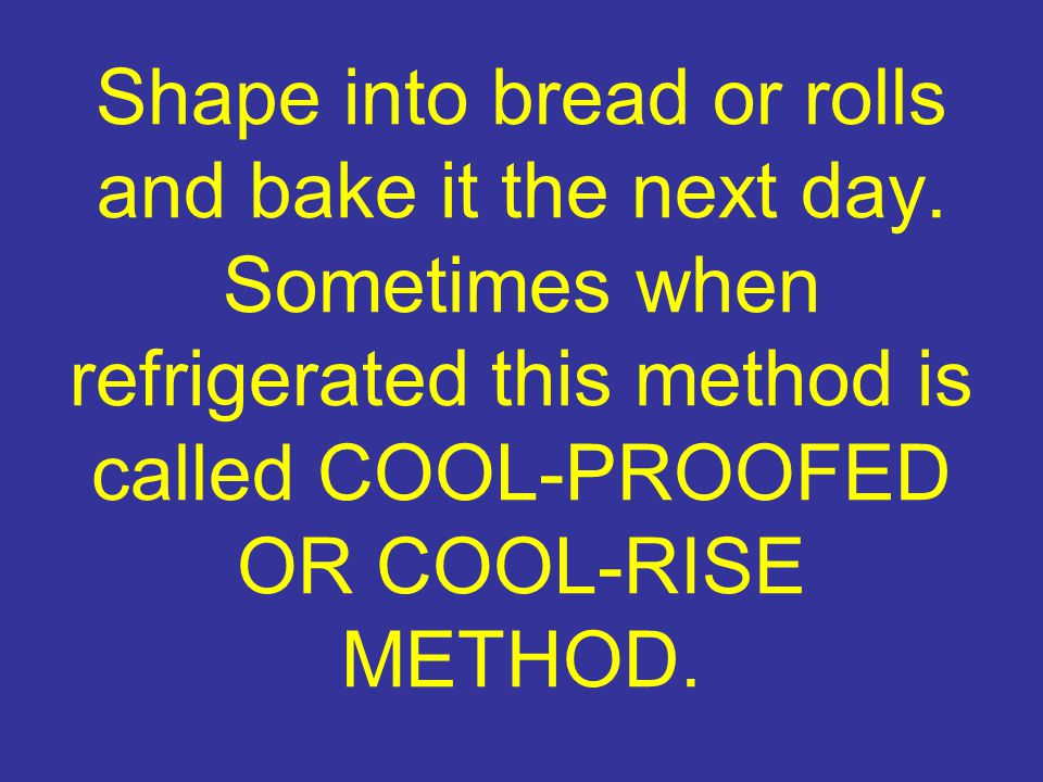 Shape into bread or rolls and bake it the next day