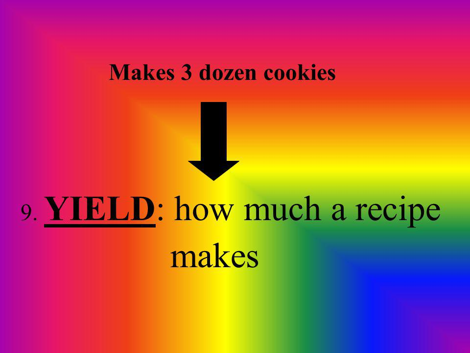 Makes 3 dozen cookies 9. YIELD: how much a recipe makes