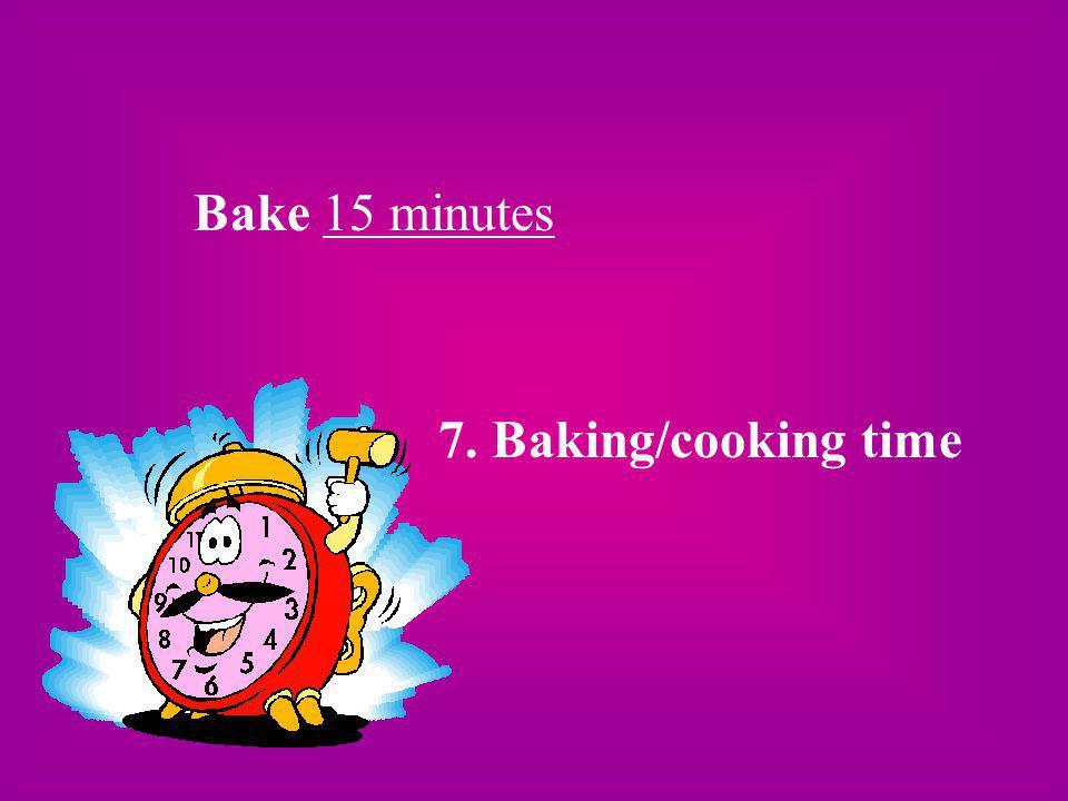 Bake 15 minutes 7. Baking/cooking time