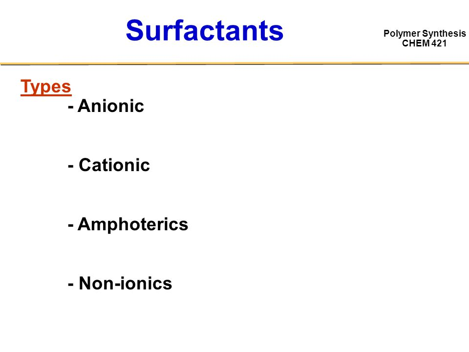 Surfactants Types - Anionic - Cationic - Amphoterics - Non-ionics