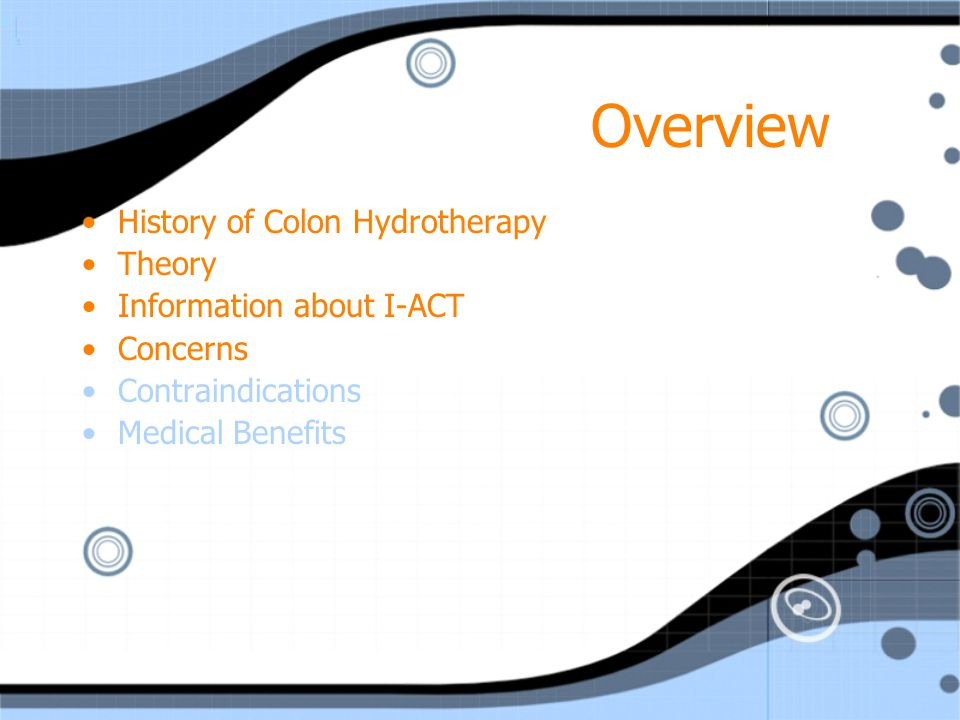 Overview History of Colon Hydrotherapy Theory Information about I-ACT