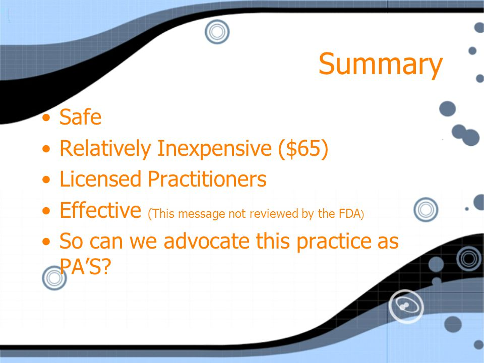 Summary Safe Relatively Inexpensive ($65) Licensed Practitioners