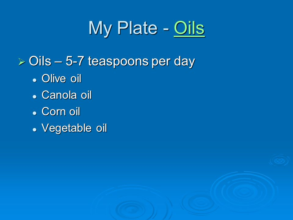 My Plate - Oils Oils – 5-7 teaspoons per day Olive oil Canola oil